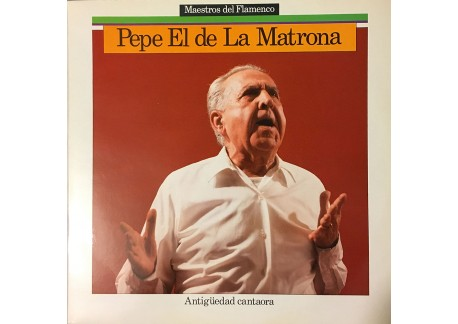 Pepe el de la Matrona - Antiguedad cantaora (vinyl)