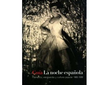 Guía de La noche española. Flamenco, vanguardia y cultura popular 1865 - 1936