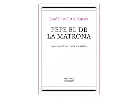 Pepe el de la Matrona: Recuerdos de un cantaor sevillano