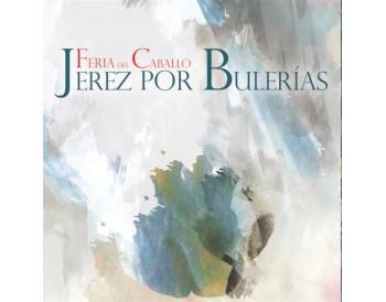 Feria del Caballo. Jerez por Bulerias (CD)