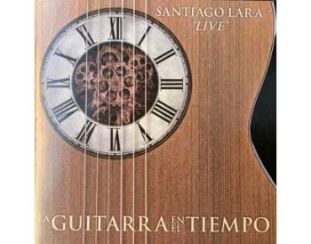 """Santiago Lara - La guitarra en el tiempo """"Live"""" (CD)"""