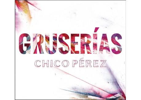 Chico Pérez - Gruserías