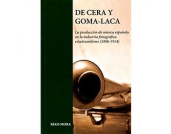 """De cera y goma-laca. La producción de música española en la industria fonográfica estadounidense """"1896-1914"""" (libro)"""
