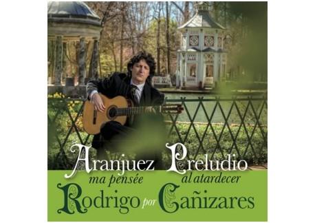 Juan Manuel Cañizares - Rodrigo por Cañizares. Aranjuez ma pensée & Preludio al Atardecer (CD)