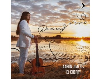 """Aarón Jiménez """"El Cherry"""" De mi raíz al sueño (CD)"""