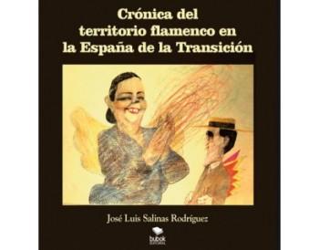 Crónica del territorio flamenco en la España de la transición - José Luis Salinas Rodríguez (Libro)