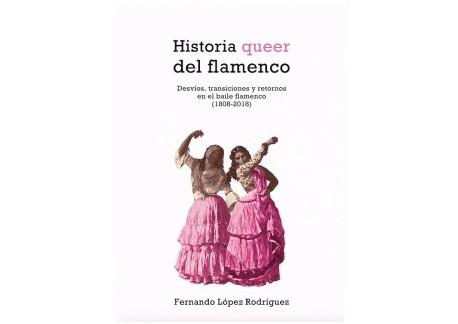 Historia queer del flamenco - Fernando López Rodríguez (Libro)