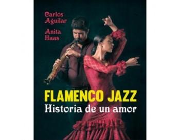 Flamenco Jazz. Historia de un amor - Carlos Aguilar & Anita Haas (Libro)