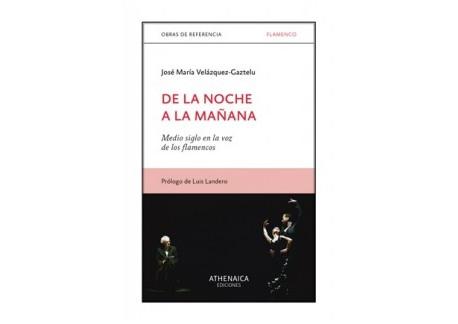 De la noche a la mañana. Medio siglo en la voz de los flamencos - José María Velázquez-Gaztelu (Libro)
