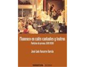 Flamenco en cafés cantantes y teatros (prensa. 1849-1936)