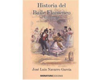 Historia del Baile Flamenco (Vol. I)