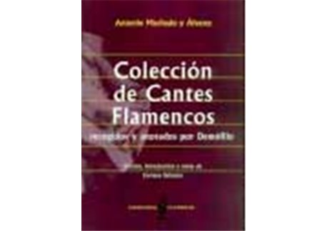 Colección de cantes flamencos. Recogidos y anotados por Demó