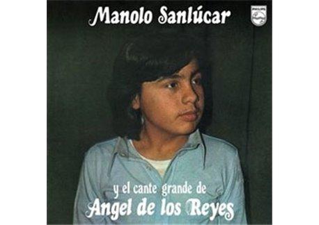 Manolo Sanlucar y el cante grande de Angel de los Reyes