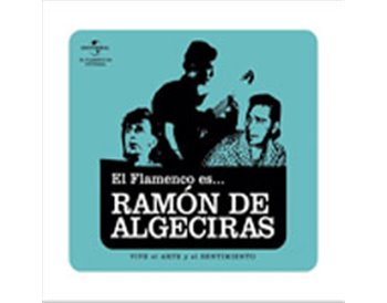 El Flamenco es... Ramón de Algeciras