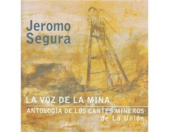 La voz de la mina  Antología de los cantes mineros de La Unión