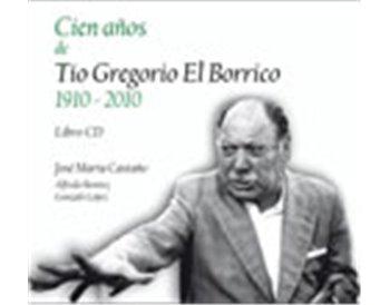Cien años de Tío Gregorio El Borrico 1910-2010 - Libro + CD