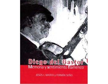 Diego del Gastor. Memoria y Sentimiento flamenco