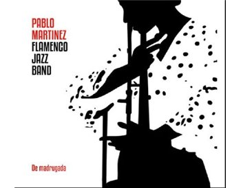 Pablo Martínez Flamenco Jazz Band -  De madrugada  (CD)
