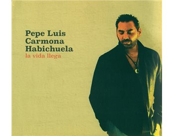 Pepe Luis Carmona Habichuela - La vida llega